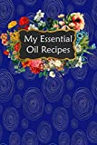 My Essential Oil Recipes: Blank Book To Write In For Aromatherapy Topical & Diffuser Recipe Natural Medicine Notebook For Women #19