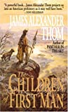 The Children of First Man, James Alexander Thom, 0449149706
