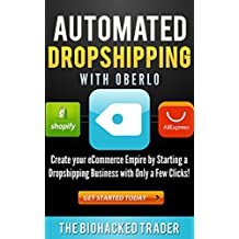 Automated Dropshipping with Oberlo: Dropshipping Made Easy!  Create your eCommerce Empire by Starting a Dropshipping Business with Only a Few Clicks!