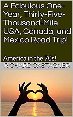 A Fabulous One-Year, Thirty-Five-Thousand-Mile USA, Canada, and Mexico Road Trip!: America in the 70s! (The Road Trip Series Book 1)