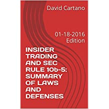 INSIDER TRADING AND SEC RULE 10b-5: SUMMARY OF LAWS AND DEFENSES: 01-18-2016 Edition