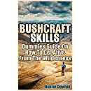 Bushcraft Skills: Dummies Guide On How To Get Alive From The Wilderness