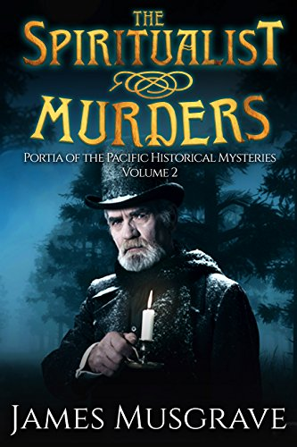 The Spiritualist Murders: Portia of the Pacific Historical Mysteries (Volume 2)