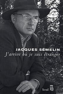 J'arrive où je suis étranger, Sémelin, Jacques