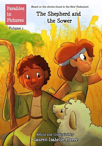 The Shepherd and the Sower (Parables in Pictures) (Volume 1) -  Lauren Isabelle Pierre, Illustrated, Paperback