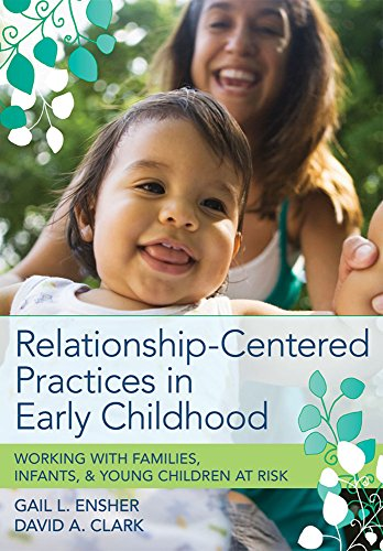 Relationship-Centered Practices in Early Childhood: Working with Families, Infants, and Young Children at Risk