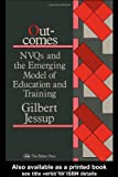 Outcomes: Nvqs And The Emerging Model Of Education And Training, Gilbert Jessup, 1850009732