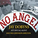 No Angel: My Harrowing Undercover Journey to the Inner Circle of the Hells Angels | Jay Dobyns,Nils Johnson-Shelton