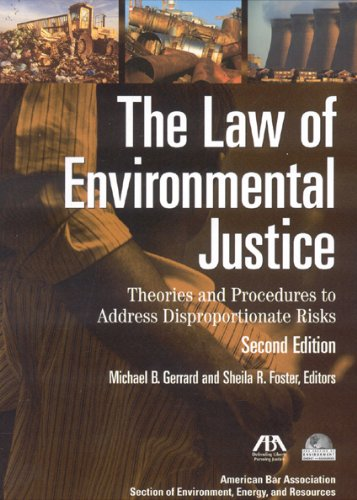 The Law of Environmental Justice: Theories and Procedures to Address Disproportionate Risks