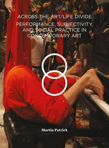 Download Across the Art/Life Divide: Performance, Subjectivity, and Social Practice in Contemporary Art ebook