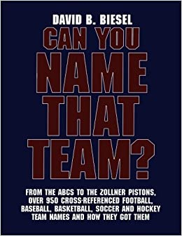 Book Can You Name that Team?: A Guide to Professional Baseball, Football, Soccer, Hockey, and Basketball Teams and Leagues by David B. Biesel (2003-03-03)