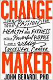 Change Maker: Turn Your Passion for Health and