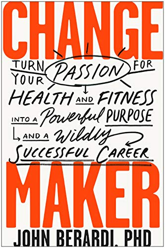 - Change Maker: Turn Your Passion for Health and Fitness into a Powerful Purpose and a Wildly Successful Career