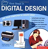 First Steps in Digital Design: Use Your Computer to Create Great Letterhead and Logos Invitations and Cards Brochures and Flyers Web Sites and Multimedia and much, much more by Dabner, David, Herriott, Luke (2006) Paperback