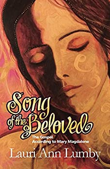 Song of the Beloved: The Gospel According to Mary Magdalene (Book One - the Jesus Years 1) by [Lumby, Lauri]