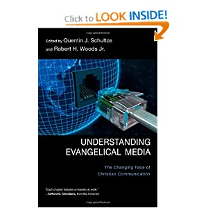 Understanding Evangelical Media: The Changing Face of Christian Communication Quentin J. Schultze and Robert Herbert Woods Jr.