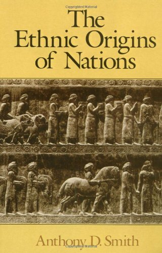 By Anthony D. Smith The Ethnic Origins of Nations (n Later printing)