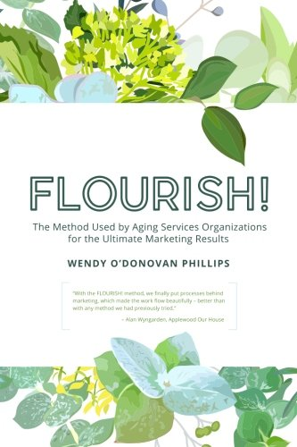 Flourish!: The Method Used by Aging Services Organizations for the Ultimate Marketing Results