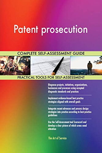 Patent prosecution All-Inclusive Self-Assessment - More than 650 Success Criteria, Instant Visual Insights, Comprehensive Spreadsheet Dashboard, Auto-Prioritized for Quick Results
