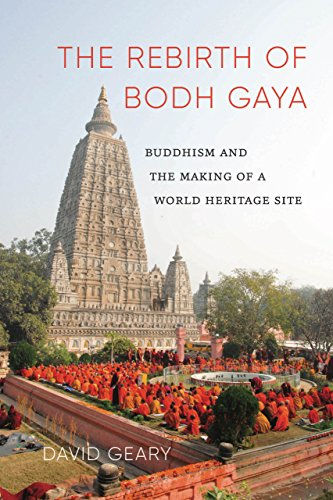 The Rebirth of Bodh Gaya: Buddhism and the Making of a World Heritage Site (Global South Asia)