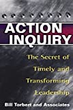 img - for Action Inquiry: The Secret of Timely and Transforming Leadership by William R Torbert (2004-06-09) book / textbook / text book