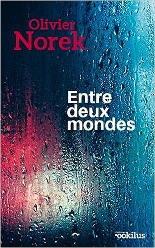 Amazon Fr Entre Deux Mondes Olivier Norek Livres