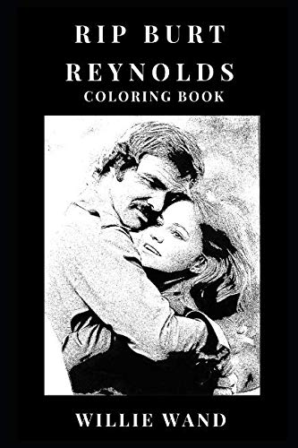 RIP Burt Reynolds Coloring Book: Smokey and the Bandit Legend and Academy Award Nominee, Critically Acclaimed Director and Sex Symbol Inspired Adult Coloring Book (RIP Burt Reynolds Books)