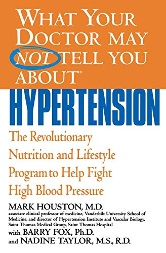 What Your Doctor May Not Tell You About(TM): Hypertension: The Revolutionary Nutrition and Lifestyle Program to Help Fight High Blood Pressure (What Your Doctor May Not Tell You About...(Paperback))