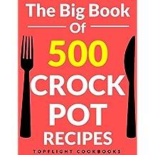 CROCK POT: 500 Best Crockpot Recipes (crockpot cookbook, slow cooker recipes, crock pot meals, paleo, vegetarian, crock pot, crock pot cookbook, crockpot freezer meals, slow cooker cookbook)