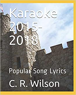 0a84aa219 Amazon.com  Karaoke 2016-2019  Popular Song Lyrics (9781790958610)  C. R.  Wilson