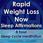 Rapid Weight Loss Now, Sleep Affirmations: 8 Hour Sleep Cycle Meditation | Joel Thielke,Catherine Perry