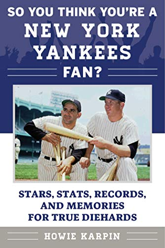 So You Think You're a New York Yankees Fan?: Stars, Stats, Records, and Memories for True Diehards (So You Think You're a Team Fan) ()