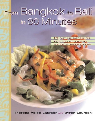 From Bangkok to Bali in 30 Minutes: 175 Fast and Easy Recipes with the Lush, Tropical Flavors of Southeast Asia by Therese Volpe Laursen, Byron Laursen Author