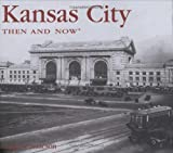 Kansas City Then and Now, Darlene Isaacson, 1592234879