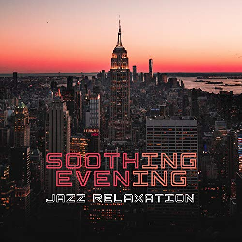 Soothing Evening Jazz Relaxation: Compilation of 15 Best Smooth Jazz 2019 Songs, Soft Sounds of Sax & Trumpet, Rest & Relax After Long Tough Day (Best Smooth Jazz 2019)