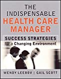 The Indispensable Health Care Manager: Success Strategies for a Changing Environment