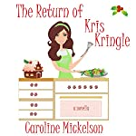 The Return of Kris Kringle: A Christmas Romantic Comedy | Caroline Mickelson