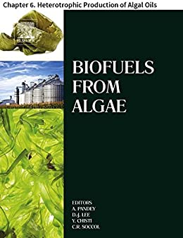 Biofuels from Algae: Chapter 6  Heterotrophic Production of