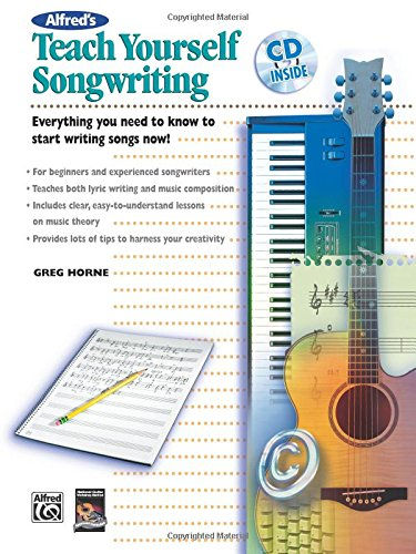 Alfred's Teach Yourself Songwriting: Everything You Need to Know to Start Writing Songs Now!, Book & CD (Teach Yours