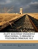 Zlatý Kolovrat [Národní Bbachorka S Obrázky a Výzdobou Mikolàe Ale, Karel Jaromir Erben and Karel Jaromír Erben, 1175399892