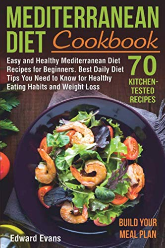 Mediterranean Diet Cookbook: Easy and Healthy Mediterranean Diet Recipes for Beginners. Best Daily Diet Tips You Need to Know for Healthy Eating … Lifestyle) (Mediterranean Diet Cookbooks)