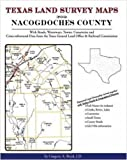Texas Land Survey Maps for Nacogdoches County : With Roads, Railways, Waterways, Towns, Cemeteries and Including Cross-referenced Data from the General Land Office and Texas Railroad Commission, Boyd, Gregory A., 142035065X