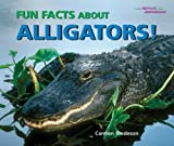Fun Facts about Alligators!, Carmen Bredeson, 0766027864