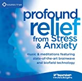 Profound Relief from Stress and Anxiety: Music and Meditations Featuring State-of-the-art Brainwave and Biofield Technology