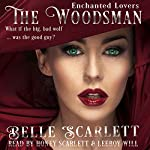The Woodsman: Enchanted Lovers, Book 1   Belle Scarlett