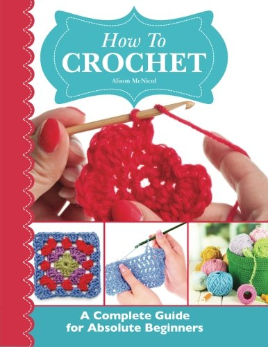 How To Crochet: A Complete Guide for Absolute Beginners Paperback