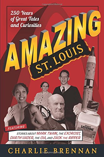 (Amazing St. Louis: 250 Years of Great Tales and Curiosities)