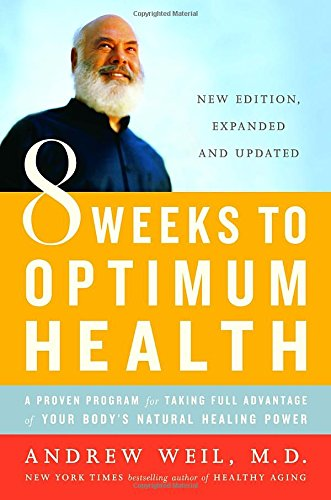 8 Weeks to Optimum Health by Andrew Weil