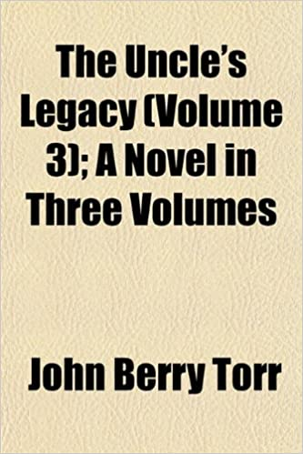 Book The Uncle's Legacy (Volume 3): A Novel in Three Volumes