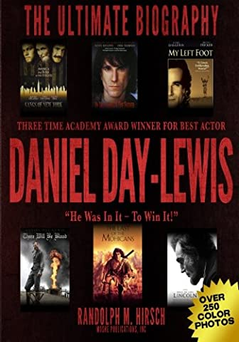 Daniel Day-Lewis: Three Time Academy Award winner for Best Actor, The Ultimate Biography: Star of Lincoln, There Will Be Blood and My Left foot: